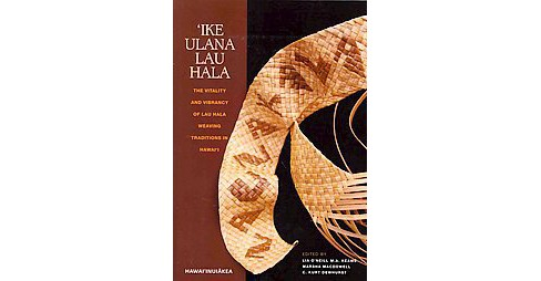 Ike Ulana Lau Hala : The Vitality and Vibrancy of Lau Hala Weaving Traditions in Hawaii (Paperback) - image 1 of 1