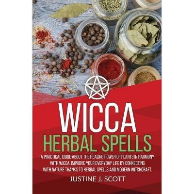 Wicca Herbal Spells - by  Justine J Scott (Paperback)