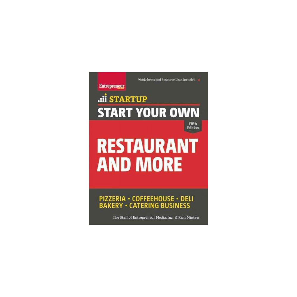 Start Your Own Restaurant and More : Pizzeria, Coffeehouse, Deli, Bakery, Catering Business (Paperback)