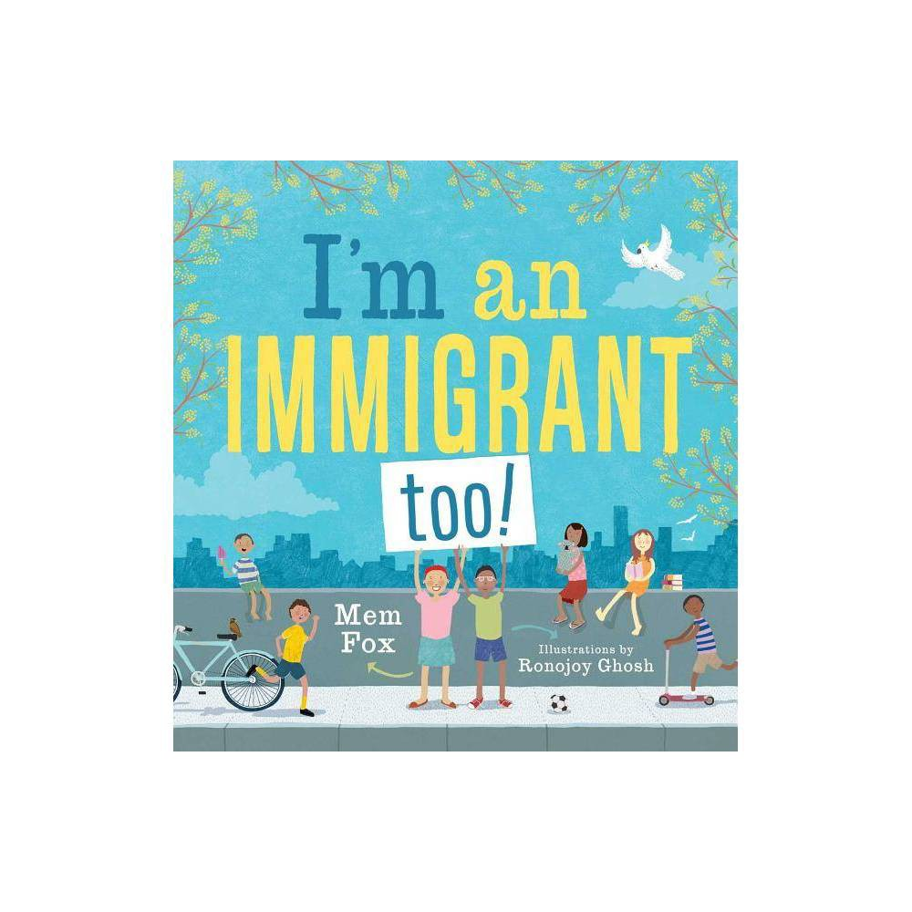 I M An Immigrant Too By Mem Fox Hardcover