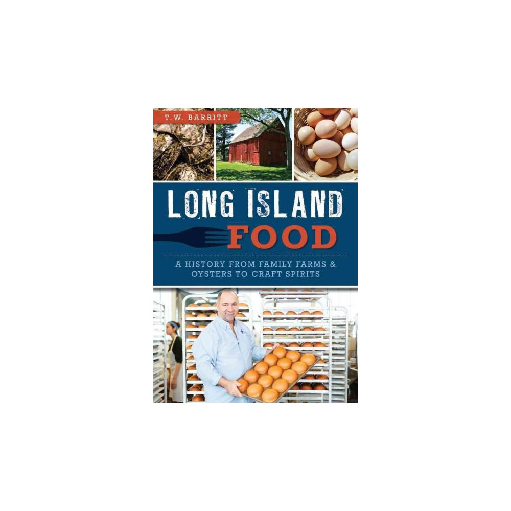 Long Island Food : A History from Family Farms & Oysters to Craft Spirits (Paperback) (T. W. Barritt)