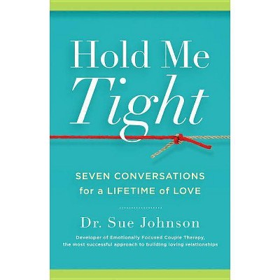 Hold Me Tight - by Sue Johnson (Hardcover)