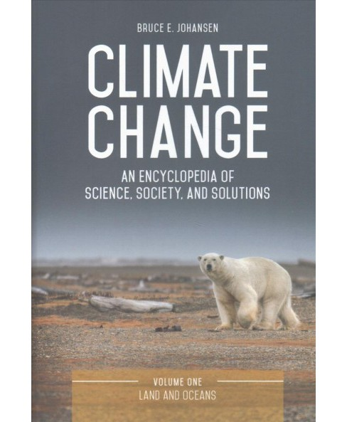 Climate Change : An Encyclopedia of Science, Society, and Solutions -  by Bruce E. Johansen (Hardcover) - image 1 of 1