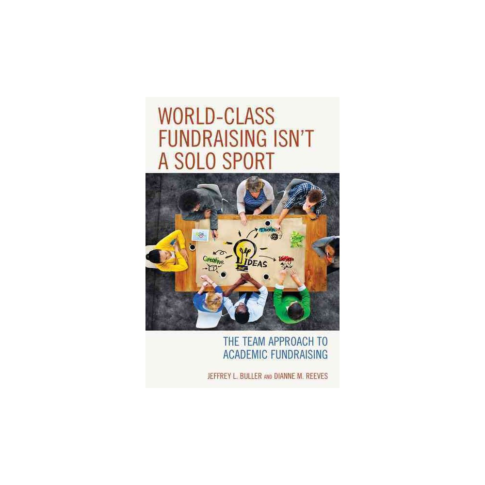 World-class Fundraising Isn't a Solo Sport : The Team Approach to Academic Fundraising (Paperback)