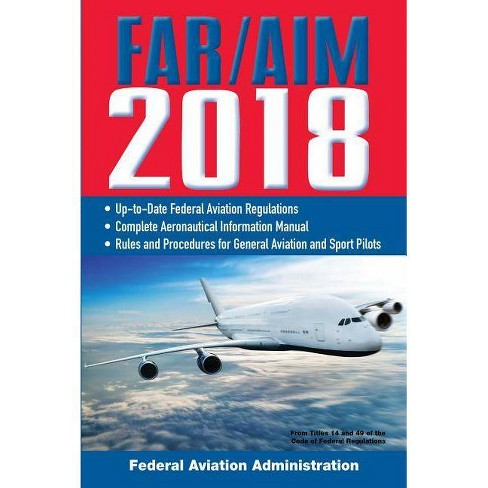 Far/Aim 2018 - (Far/Aim Federal Aviation Regulations) by  Federal Aviation Administration (Paperback) - image 1 of 1