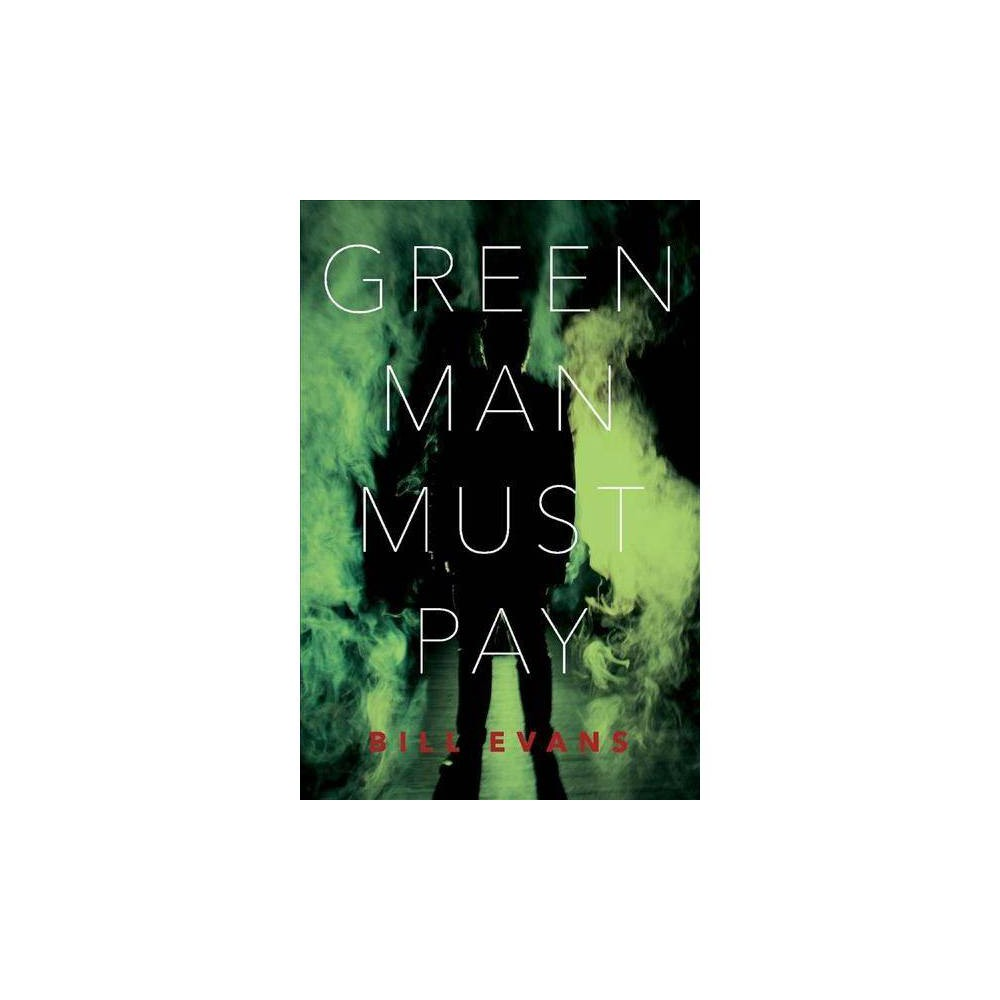 Green Man Must Pay - by Bill Evans (Paperback)