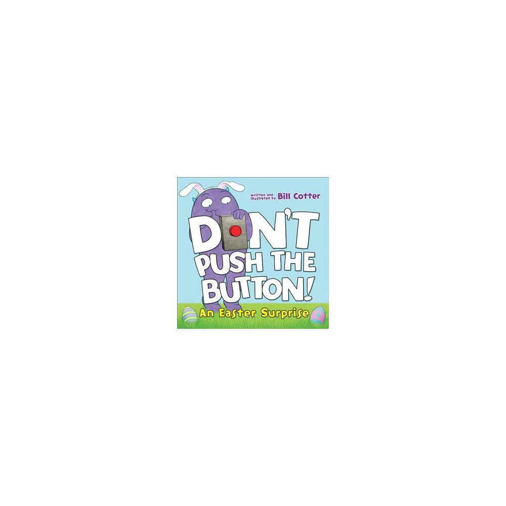 Don't Push the Button! : An Easter Surprise - Brdbk by Bill Cotter (Hardcover)