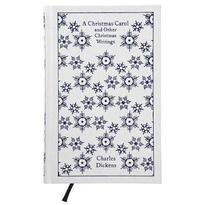 A Christmas Carol and Other Christmas Writings - (Penguin Clothbound Classics) by  Charles Dickens (Hardcover)