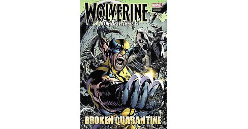 Wolverine: The Best There Is : Broken Quarantine (Hardcover) (Charlie Huston) - image 1 of 1