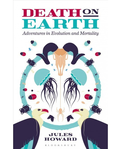 Death on Earth : Adventures in Evolution and Mortality (Hardcover) (Jules Howard) - image 1 of 1