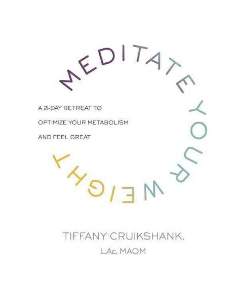 Meditate Your Weight : A 21-Day Retreat to Optimize Your Metabolism and Feel Great (Hardcover) (Tiffany - image 1 of 1