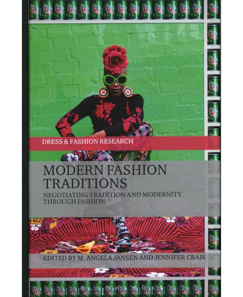 Modern Fashion Traditions : Negotiating Tradition and Modernity Through Fashion (Hardcover) - image 1 of 1