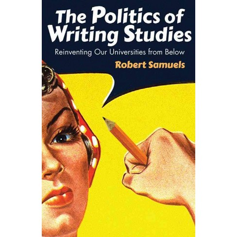 Politics Of Writing Studies Reinventing Our Target