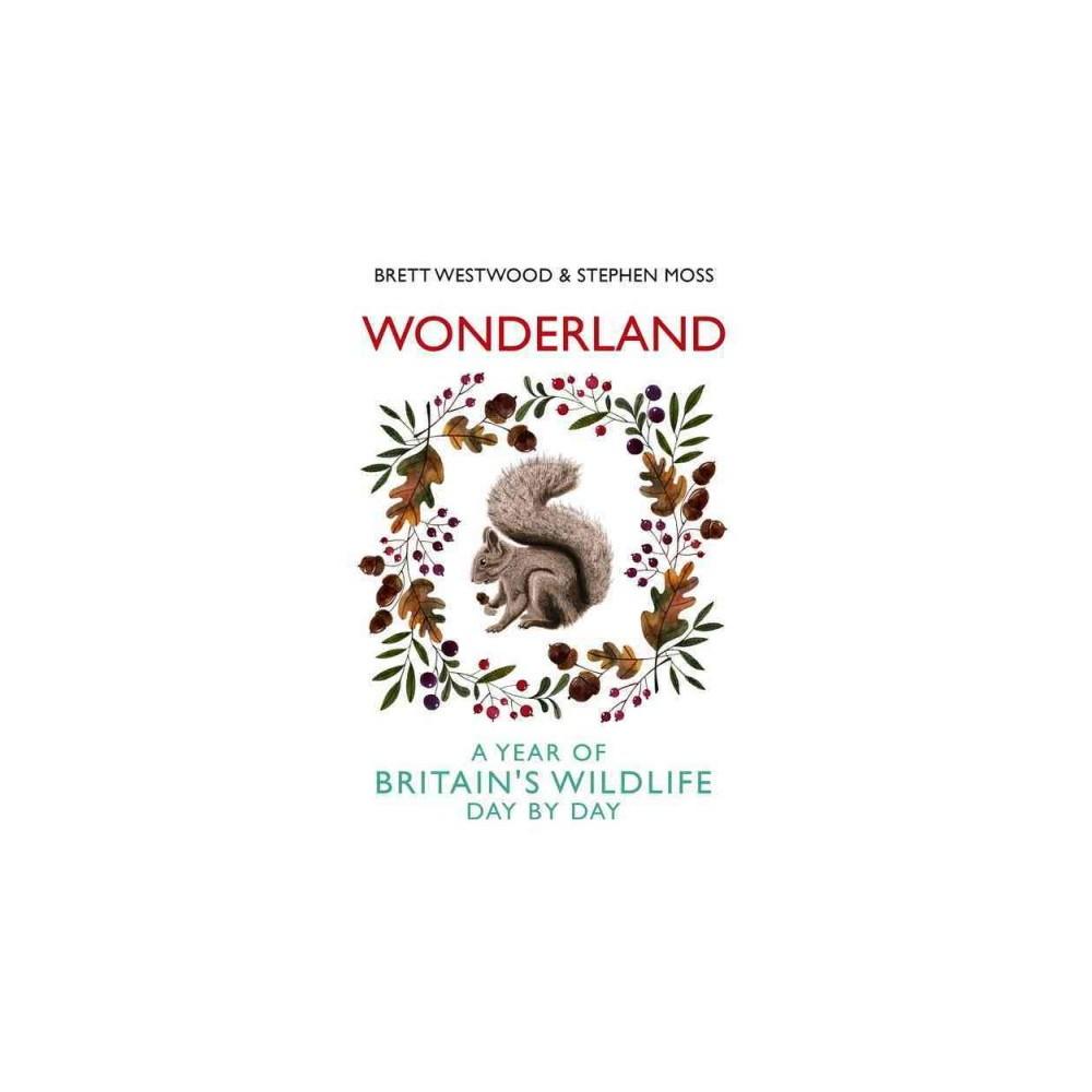 Wonderland : A Year of Britain's Wildlife, Day by Day (Hardcover) (Brett Westwood & Stephen Moss)