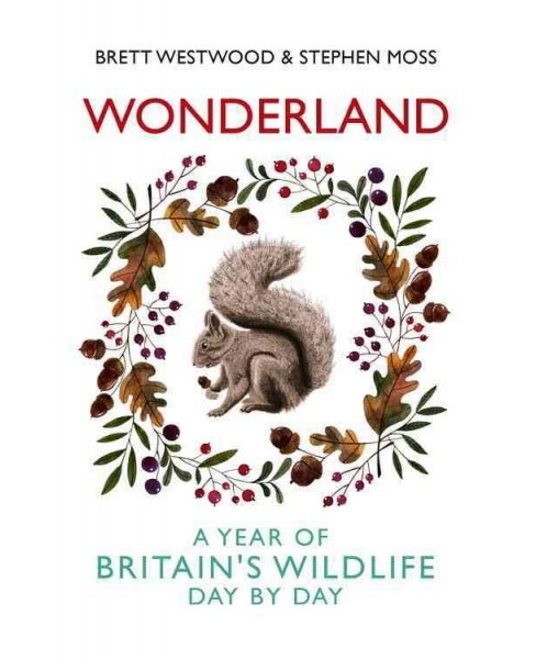 Wonderland : A Year of Britain's Wildlife, Day by Day (Hardcover) (Brett Westwood & Stephen Moss) - image 1 of 1