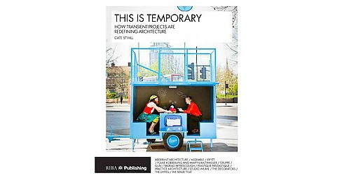 This Is Temporary : How Transient Projects Are Redefining Architecture (Paperback) - image 1 of 1
