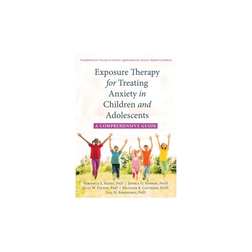 Exposure Therapy for Treating Anxiety in Children and Adolescents : A Comprehensive Guide (Paperback)