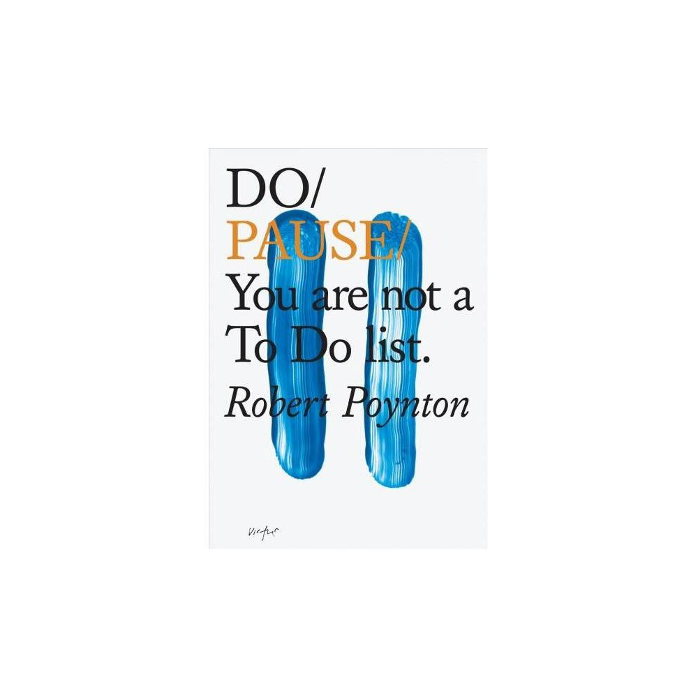Do Pause : You Are Not a to Do List - by Robert Poynton (Paperback)