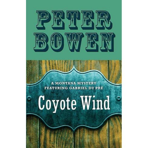 Coyote Wind - (Montana Mysteries Featuring Gabriel Du Pr�) by  Peter Bowen (Paperback) - image 1 of 1