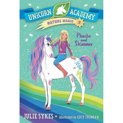 Unicorn Academy Nature Magic #2: Phoebe and Shimmer - by  Julie Sykes (Paperback)