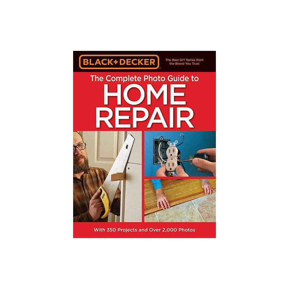 Black Decker The Complete Photo Guide To Home Repair 4th Edition Black Decker Complete Guide To Paperback