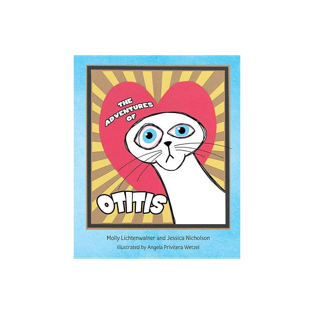 The Adventures Of Otitis By Jessica Nicholson Molly Lichtenwalner Hardcover