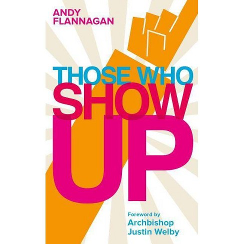 Those Who Show Up - by  Andy Flannagan (Paperback) - image 1 of 1