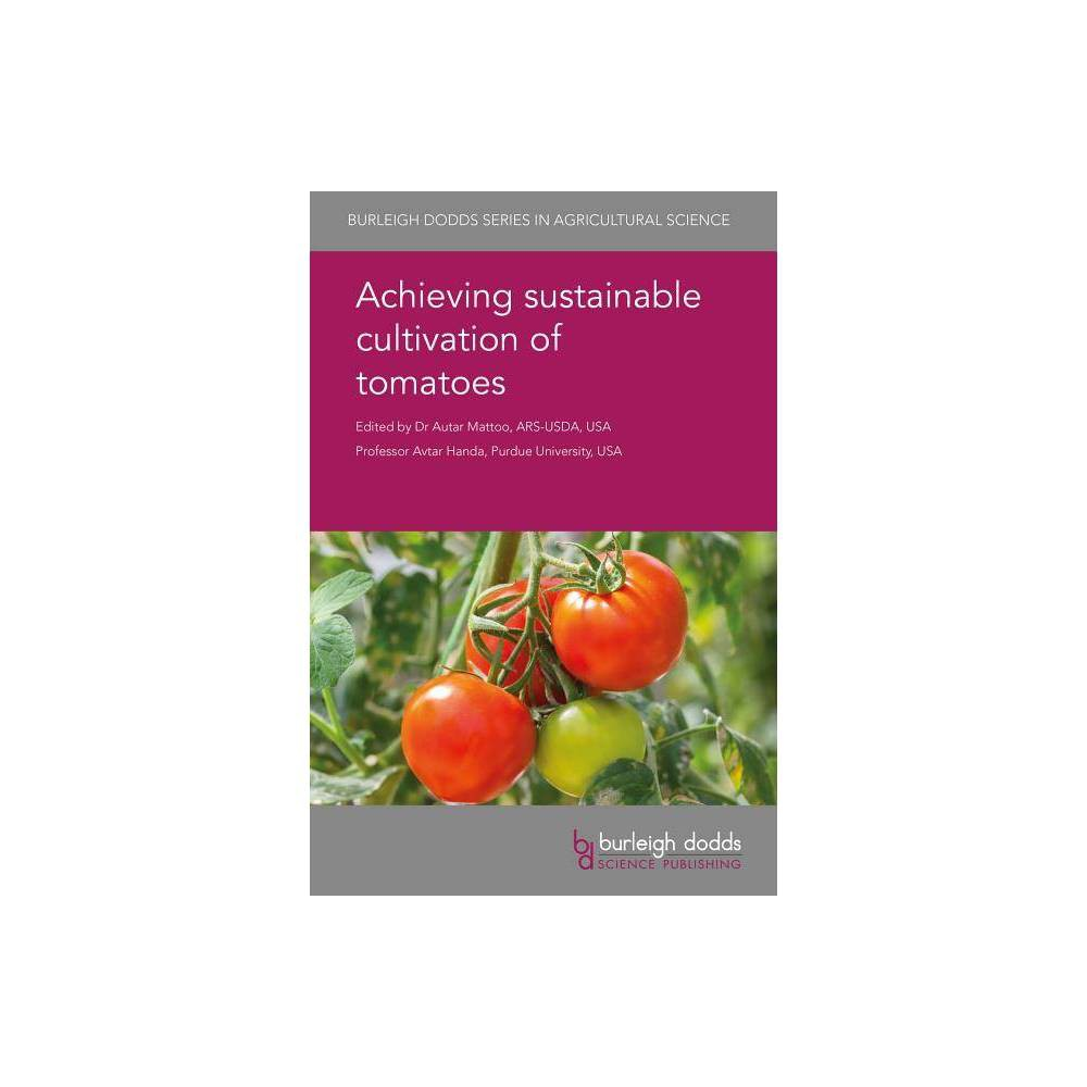 Achieving Sustainable Cultivation of Tomatoes - (Burleigh Dodds Agricultural Science) (Hardcover)