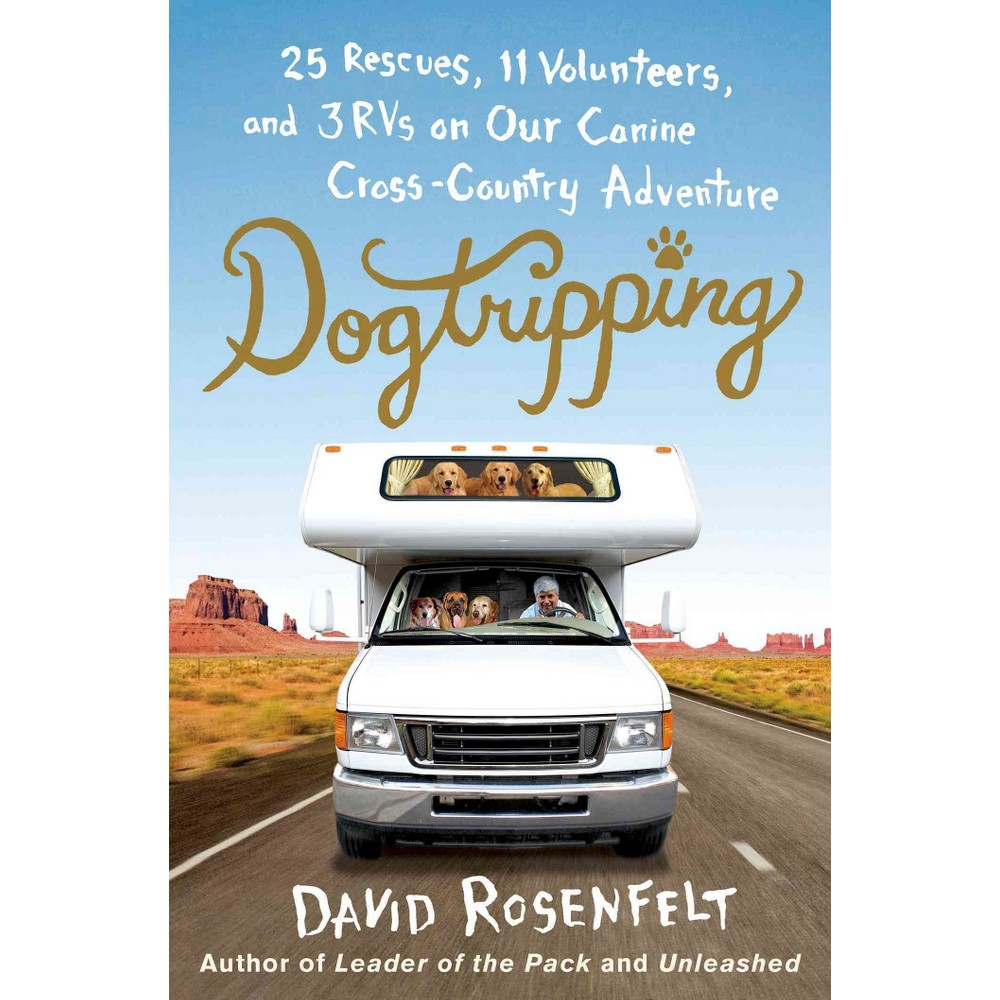Dogtripping : 25 Rescues, 11 Volunteers, and 3 RVs on Our Canine Cross-Country Adventure (Hardcover)