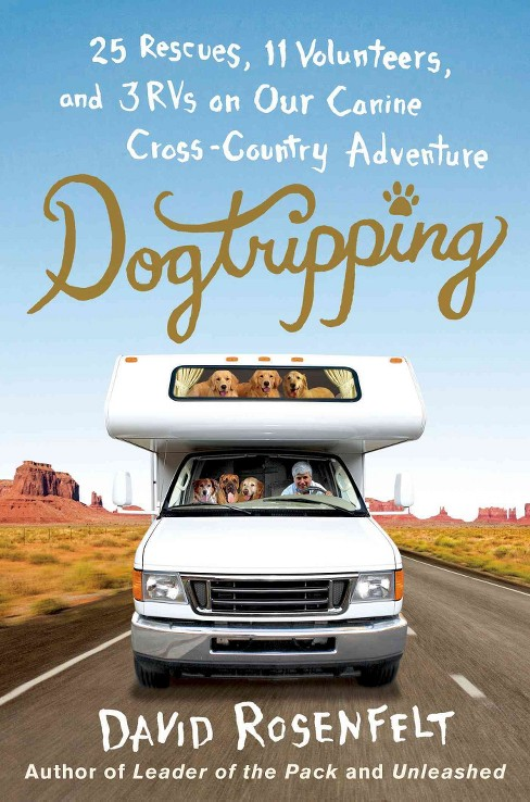 Dogtripping : 25 Rescues, 11 Volunteers, and 3 RVs on Our Canine Cross-Country Adventure (Hardcover) - image 1 of 1