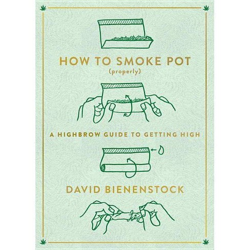 How to Smoke Pot (Properly) - by  David Bienenstock (Paperback) - image 1 of 1