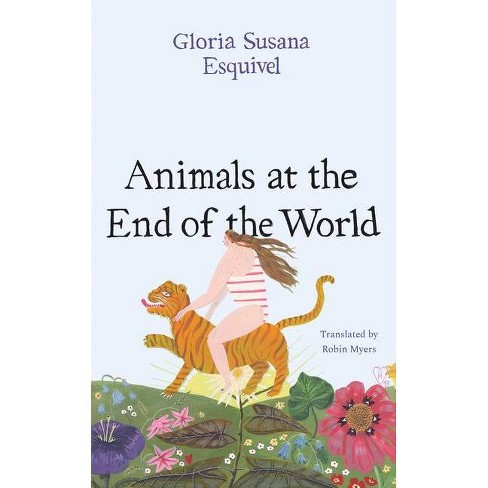 Animals at the End of the World - (Latin American Literature in Translation) by  Gloria Susana Esquivel - image 1 of 1