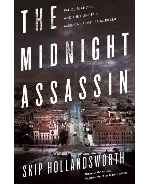 Midnight Assassin : Panic, Scandal, and the Hunt for America's First Serial Killer (Hardcover) (Skip - image 1 of 1