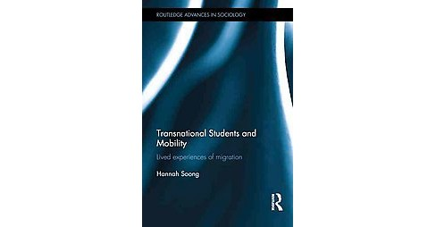 Transnational Students and Mobility : Lived Experiences of Migration (Hardcover) (Hannah Soong) - image 1 of 1