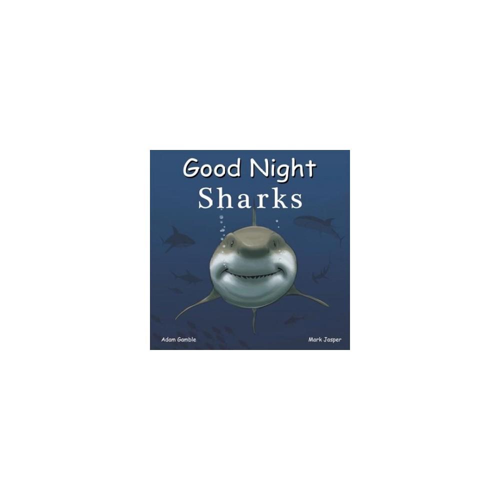 Good Night Sharks - Brdbk (Good Night Our World) by Adam Gamble & Mark Jasper (Hardcover)