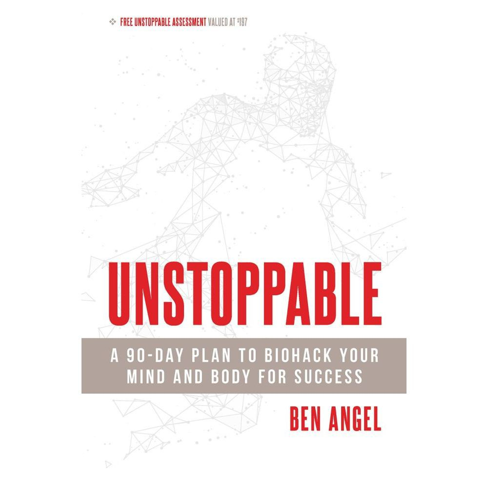 Unstoppable : A 90-Day Plan to Biohack Your Mind and Body for Success - by Ben Angel (Paperback)