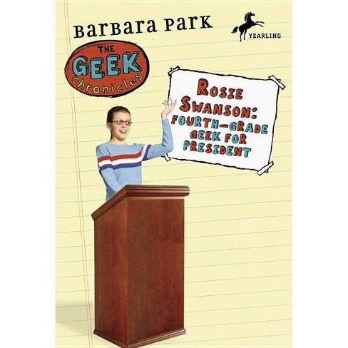 Rosie Swanson: Fourth-Grade Geek for President - (Geek Chronicles) by  Barbara Park (Paperback) - image 1 of 1