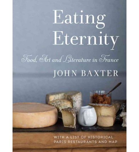 Eating Eternity : Food and Art in France (Paperback) (John Baxter) - image 1 of 1