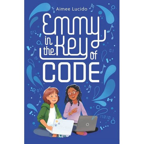 Emmy in the Key of Code - by  Aimee Lucido (Hardcover) - image 1 of 1