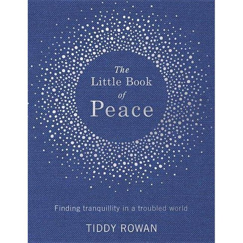 The Little Book of Peace - by  Tiddy Rowan (Hardcover) - image 1 of 1