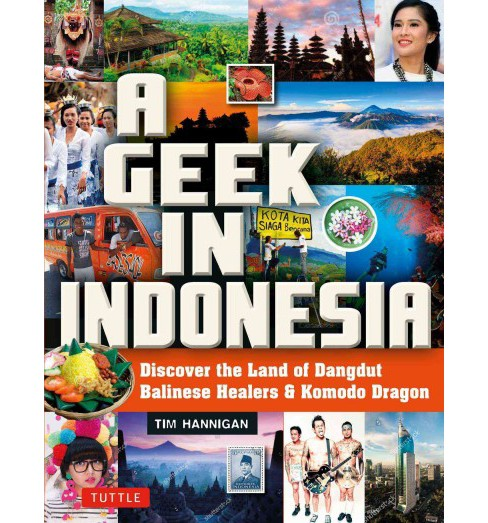 Geek in Indonesia : Discover the Land of Komodo Dragons, Balinese Healers and Dangdut Music - image 1 of 1