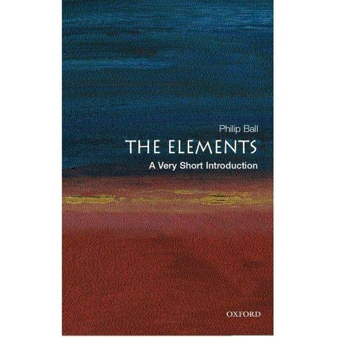 The Elements: A Very Short Introduction - (Very Short Introductions) by  Philip Ball (Paperback) - image 1 of 1