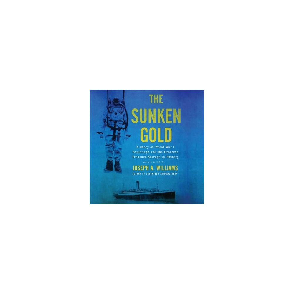 Sunken Gold : A Story of World War I Espionage and the Greatest Treasure Salvage in History - Unabridged
