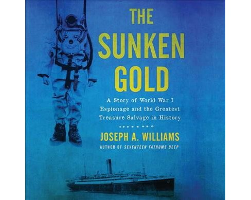 Sunken Gold : A Story of World War I Espionage and the Greatest Treasure Salvage in History - Unabridged - image 1 of 1