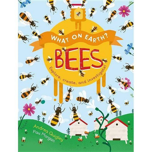 What on Earth?: Bees - by  Andrea Quigley (Hardcover) - image 1 of 1
