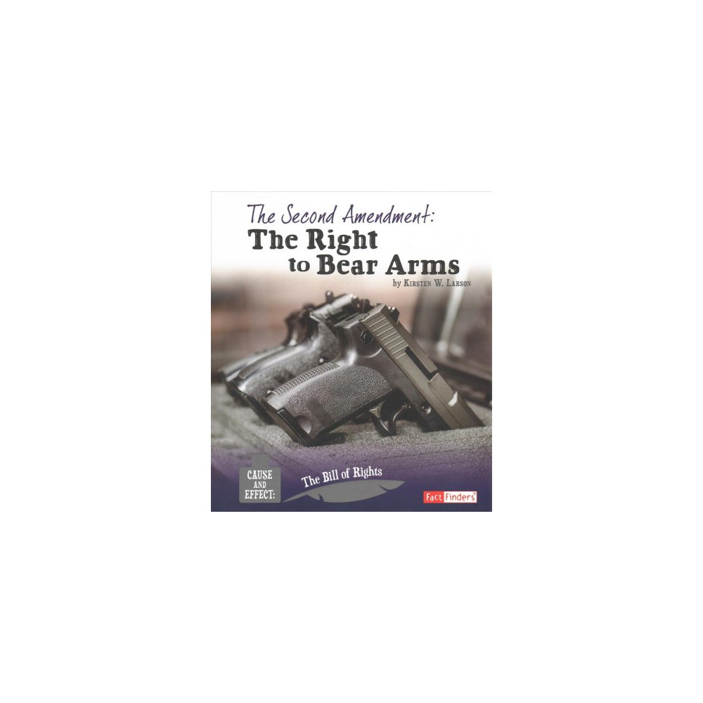 Second Amendment : The Right to Bear Arms (Paperback) (Kirsten W. Larson)