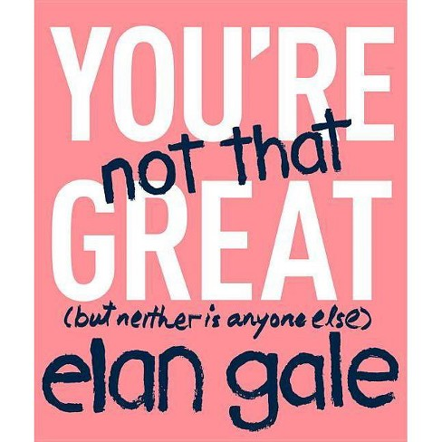 You're Not That Great - by  Elan Gale (Hardcover) - image 1 of 1