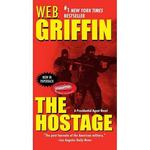 The Hostage - (Presidential Agent Novels) by  W E B Griffin (Paperback) - image 1 of 1