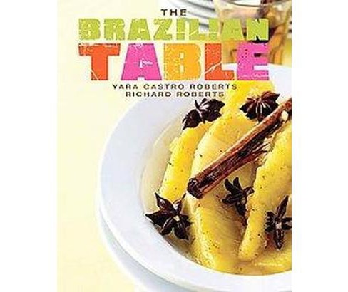 Brazilian Table (Hardcover) (Yar Castro Roberts & Richard Roberts) - image 1 of 1
