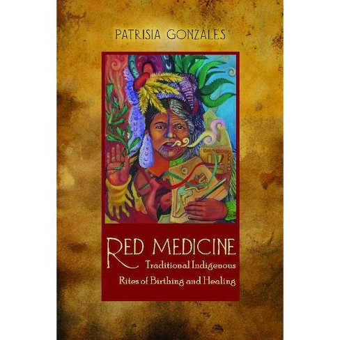 Red Medicine - (First Peoples: New Directions in Indigenous Studies) 3 Edition by  Patrisia Gonzales - image 1 of 1